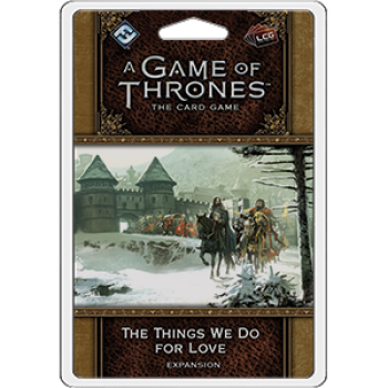 A Game of Thrones LCG 2nd Edition: The Things We Do For Love