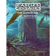 Castles and Crusades RPG: The Dungeons of Aufstrag